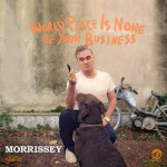 MORRISSEY – THE WORLD PEACE IS NON OF YOUR BUSINESS