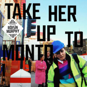 Roisin Murphy - Take Her Up To Monto cd