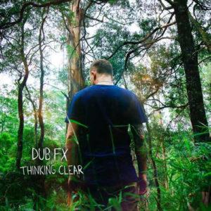 Dub FX – Thinking Clear