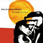 SLOVENSKÁ SKUPINA BALKANSAMBEL SA UMIESTNILA V REBRÍČKU WORLD MUSIC CHARTS EUROPE