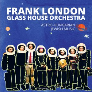 Frank London Glass House Orchestra - Astro-Hungarian Jewish Music