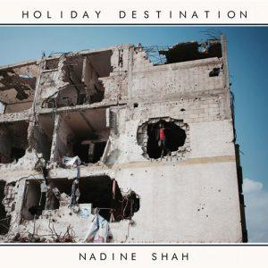 Nadine Shah - Holliday Destination