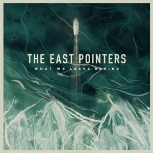 The East Pointers – What We Leave Behind
