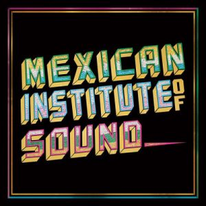 Mexican Instite Of Sound – Disco Popular