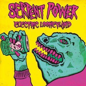 Serpent Power – Electric Looneyland
