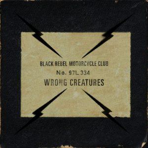 Black Rebel Motorcycle Club – Wrong Creatures
