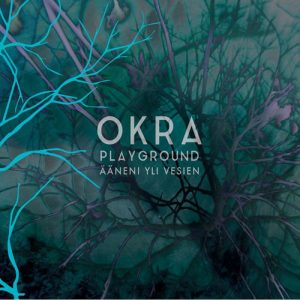 Okra Playground - Ääneni Yli Vesien