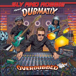 Sly Robbie Meet Dubmatix – Overdubbed