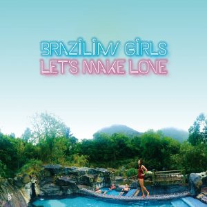Brazilian Girls - Lets Make Love