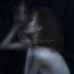 Daniel Spaleniak - Life Is Somewhere Else