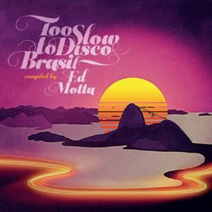 Various artists - Too Slow to Disco Brasil Compiled by Ed Motta