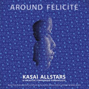 Kasai Allstars - Around Felicite