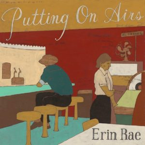 Erin Rae – Putting On Airs
