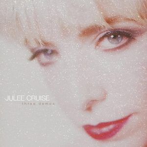 Julee Cruise – Three Demos