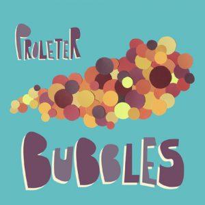 Proleter – Bubbles