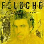FÉLOCHE – INTERESANT FRENCH SINGER HAS A NEW ALBUM