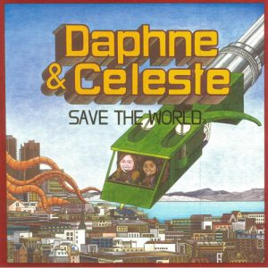 Daphne & Celeste – Save The World