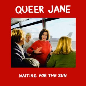 Queer Jane - Waiting For The Sun