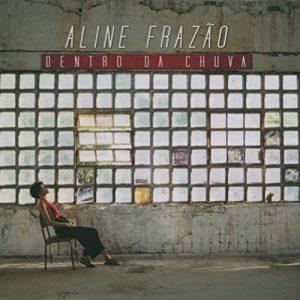 Aline Frazao – Dentro da Chuva