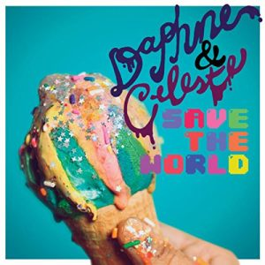 Daphne & Celeste - Save The World