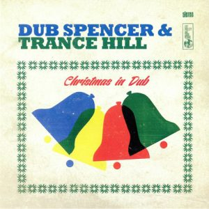 Dub Spencer Trance Hill – Christmas In Dub