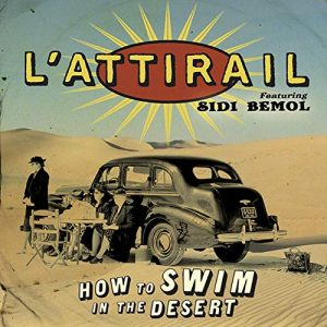 L'Attirail (feat. Sidi Bémol) – How to Swim in the Desert