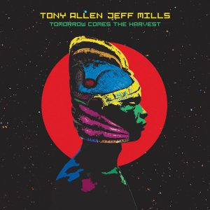 Tony Allen & Jeff Mills – Tomorrow Comes The Harvest