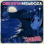 """ORKESTA MENDOZA A NOSTALGICKÉ MELÓDIE NA ICH """"LA CAMINADORA EP"""""""