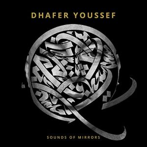 Dhafer Youssef – Sounds Of Mirrors