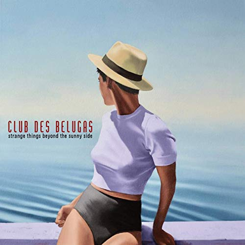 Club Des Belugas - Strange Things Beyound The Sunny Side