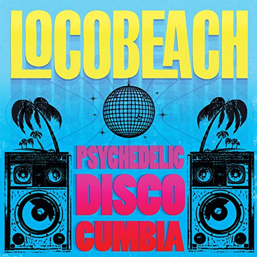 Locobeach - Psychedelic Disco Cumbia
