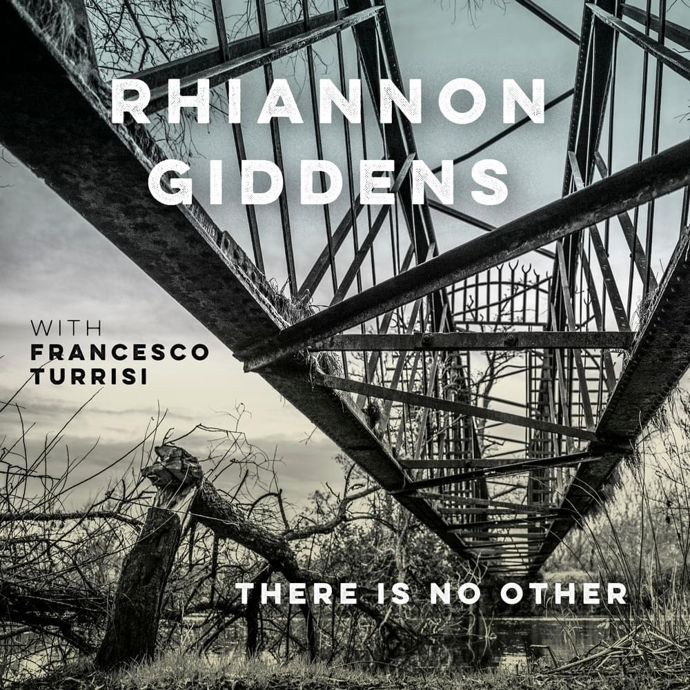 Rhiannon Giddens & Francesco Turrisi - There Is No Other