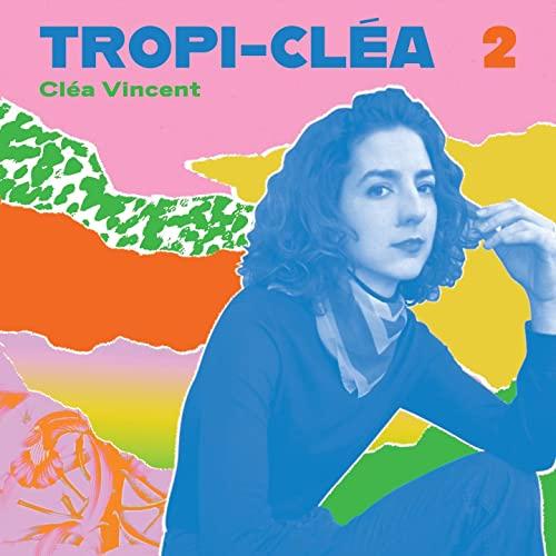 Cléa Vincent - Tropi-cléa 2